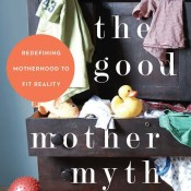 The Good Mother Myth – An interview with Candace Walsh